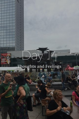 Day 14 Thoughts and Feelings