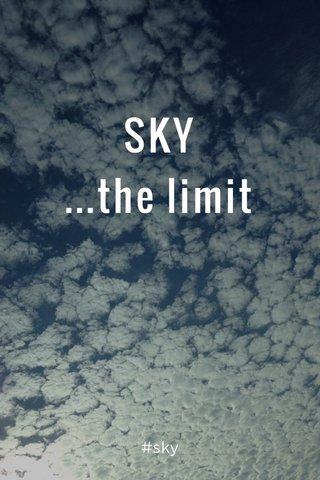 SKY ...the limit #sky
