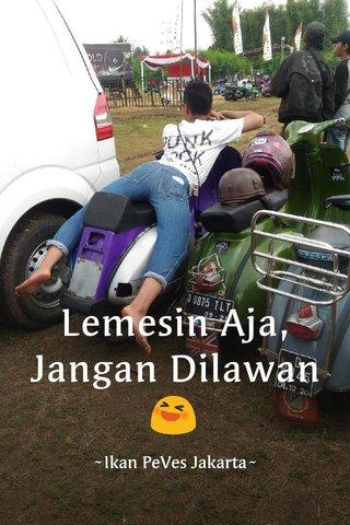 Lemesin Aja, Jangan Dilawan 😆 ~Ikan PeVes Jakarta~