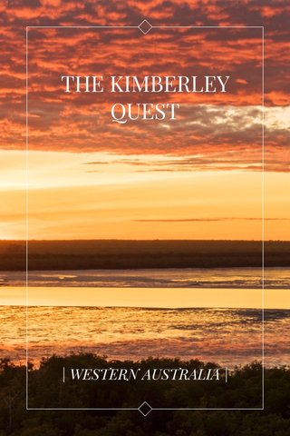 THE KIMBERLEY QUEST | WESTERN AUSTRALIA |