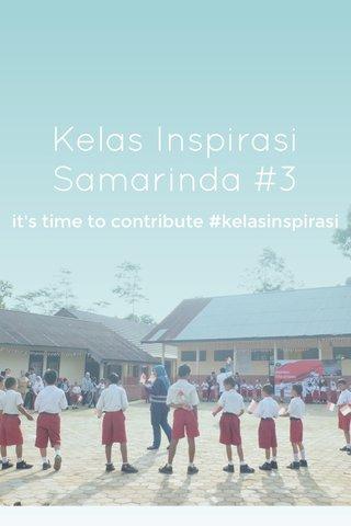 Kelas Inspirasi Samarinda #3 it's time to contribute #kelasinspirasi