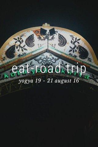 eat-road trip yogya 19 - 21 august 16