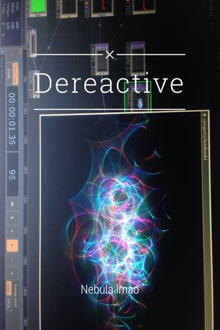 Dereactive Nebula lmao