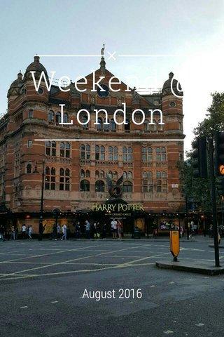 Weekend @ London August 2016