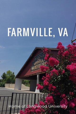 FARMVILLE, VA Home of Longwood University