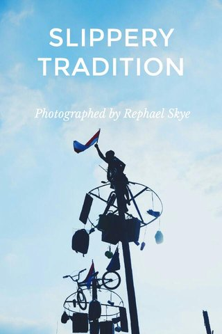 SLIPPERY TRADITION Photographed by Rephael Skye