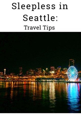 Sleepless in Seattle: Travel Tips