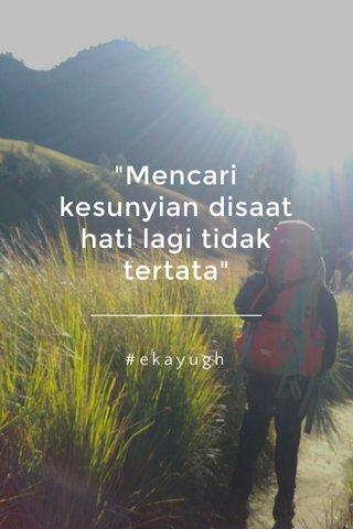 """""""Mencari kesunyian disaat hati lagi tidak tertata"""" #ekayugh"""