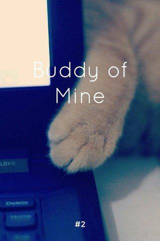 Buddy of Mine #2
