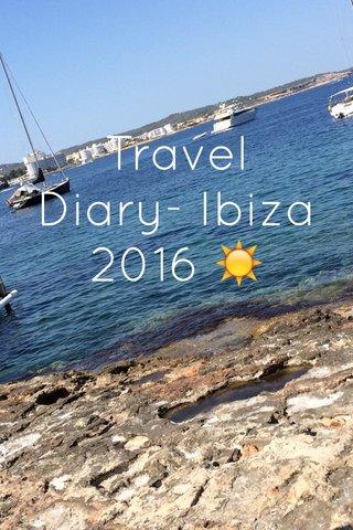 Travel Diary- Ibiza 2016 ☀️