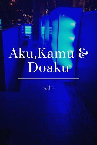 Aku,Kamu & Doaku -a.h-