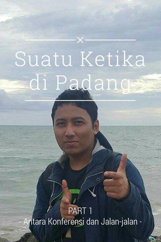 Suatu Ketika di Padang PART 1 - Antara Konferensi dan Jalan-jalan -
