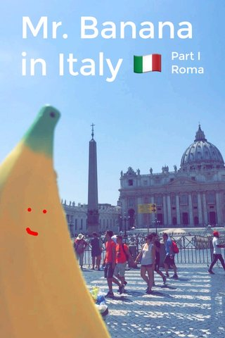 Mr. Banana in Italy 🇮🇹 Part I Roma