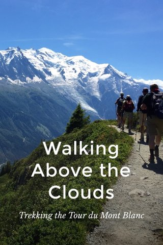 Walking Above the Clouds Trekking the Tour du Mont Blanc