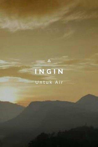 INGIN Untuk Air