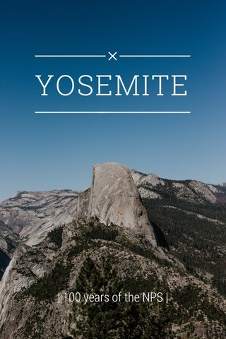 YOSEMITE | 100 years of the NPS |