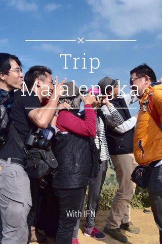 Trip Majalengka With IFN