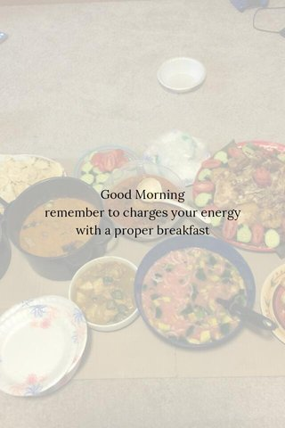 Good Morning remember to charges your energy with a proper breakfast