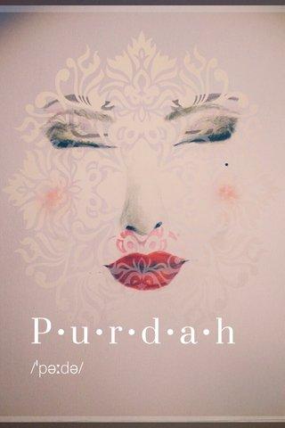 P•u•r•d•a•h /ˈpəːdə/