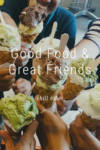 Good Food & Great Friends chill vibes
