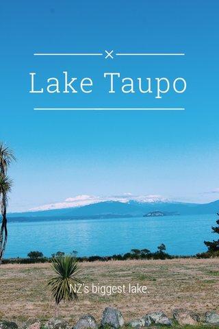Lake Taupo NZ's biggest lake.