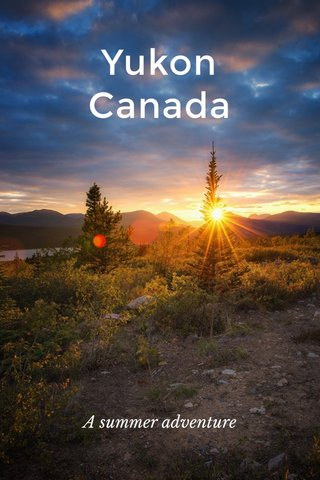 Yukon Canada A summer adventure