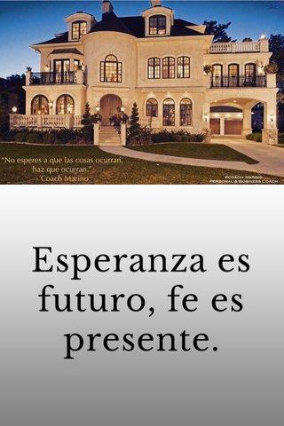 Esperanza es futuro, fe es presente.