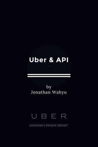 Uber & API by Jonathan Wahyu