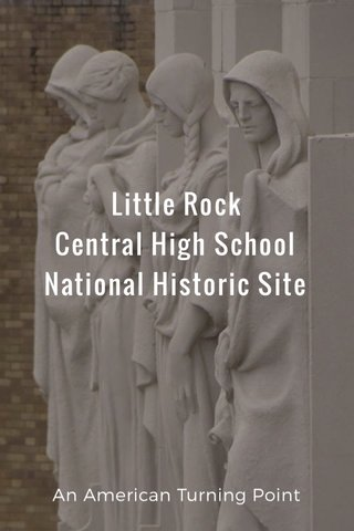 Little Rock Central High School National Historic Site An American Turning Point