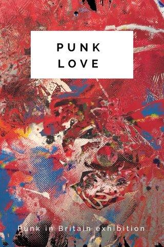 PUNK LOVE Punk in Britain exhibition