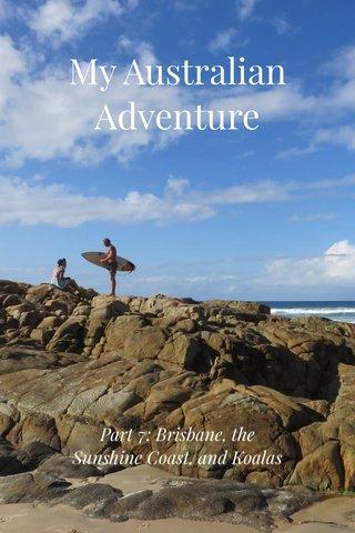 My Australian Adventure Part 7: Brisbane, the Sunshine Coast, and Koalas