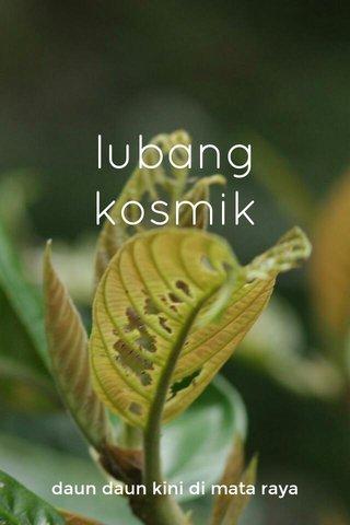 lubang kosmik daun daun kini di mata raya