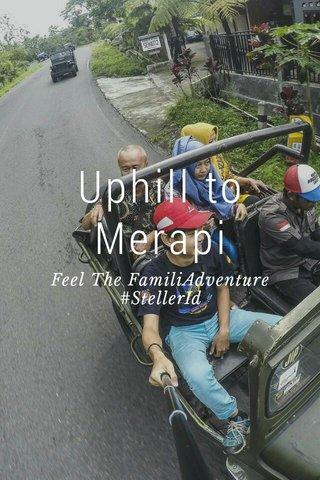 Uphill to Merapi Feel The FamiliAdventure #StellerId