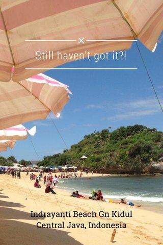 Still haven't got it?! Indrayanti Beach Gn Kidul Central Java, Indonesia