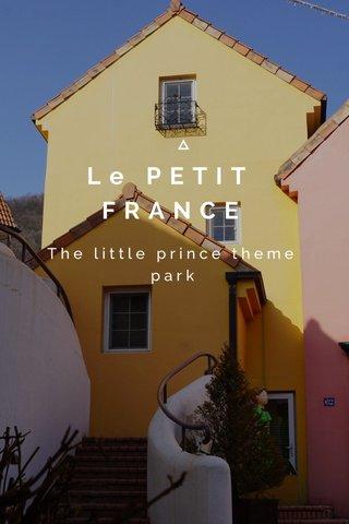 Le PETIT FRANCE The little prince theme park