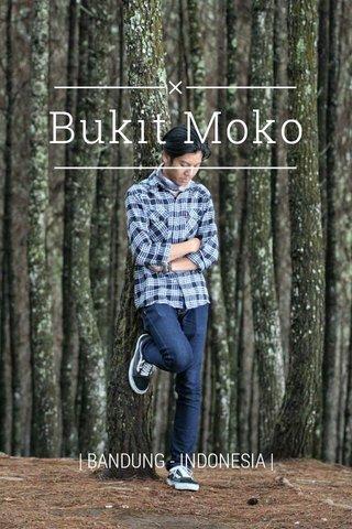 Bukit Moko | BANDUNG - INDONESIA |