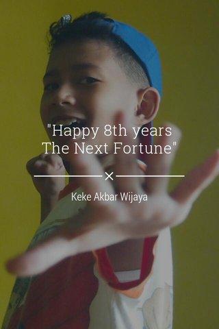 """Happy 8th years The Next Fortune"" Keke Akbar Wijaya"