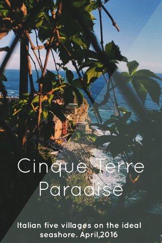 Cinque Terre Paradise Italian five villages on the ideal seashore. April,2016