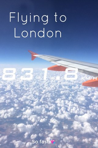 Flying to London So fast 💘