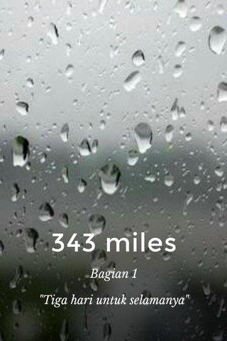 """343 miles Bagian 1 """"Tiga hari untuk selamanya"""""""
