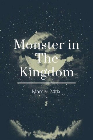 Monster in The Kingdom March, 24th.