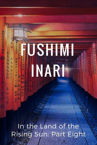 FUSHIMI INARI In the Land of the Rising Sun: Part Eight