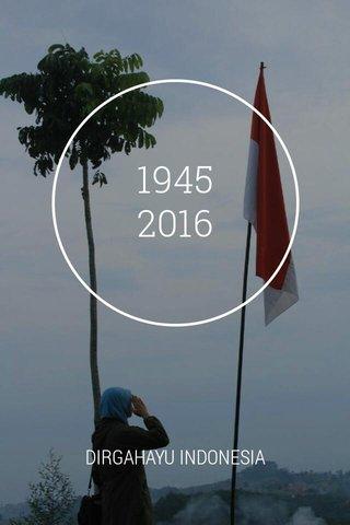 1945 2016 DIRGAHAYU INDONESIA