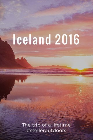 Iceland 2016 The trip of a lifetime #stelleroutdoors