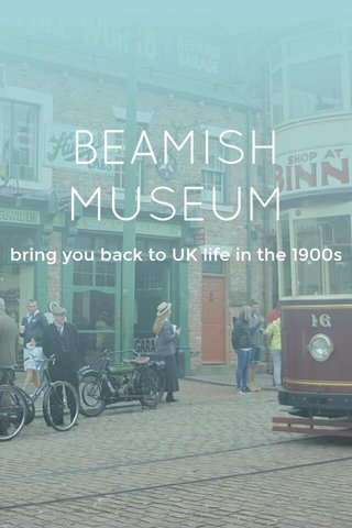 BEAMISH MUSEUM bring you back to UK life in the 1900s