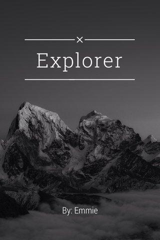 Explorer By: Emmie