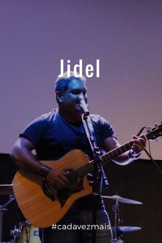 Jidel #cadavezmais