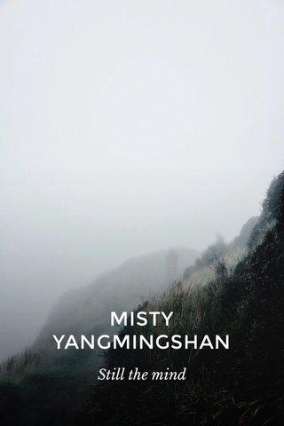 MISTY YANGMINGSHAN Still the mind
