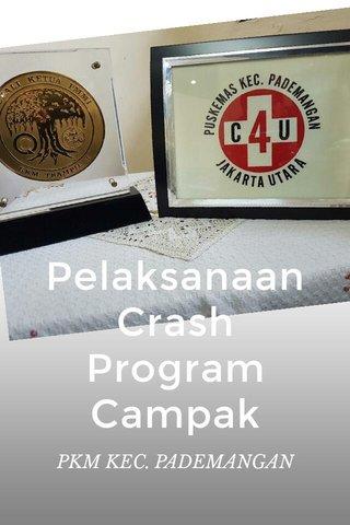 Pelaksanaan Crash Program Campak PKM KEC. PADEMANGAN