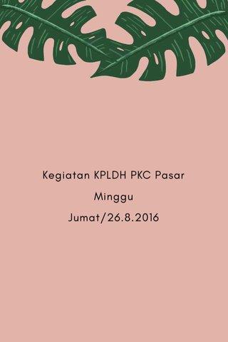 Kegiatan KPLDH PKC Pasar Minggu Jumat/26.8.2016